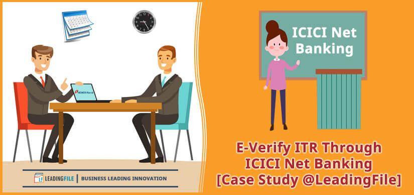 E-Verify ITR Through ICICI Net Banking [Case Study @LeadingFile]
