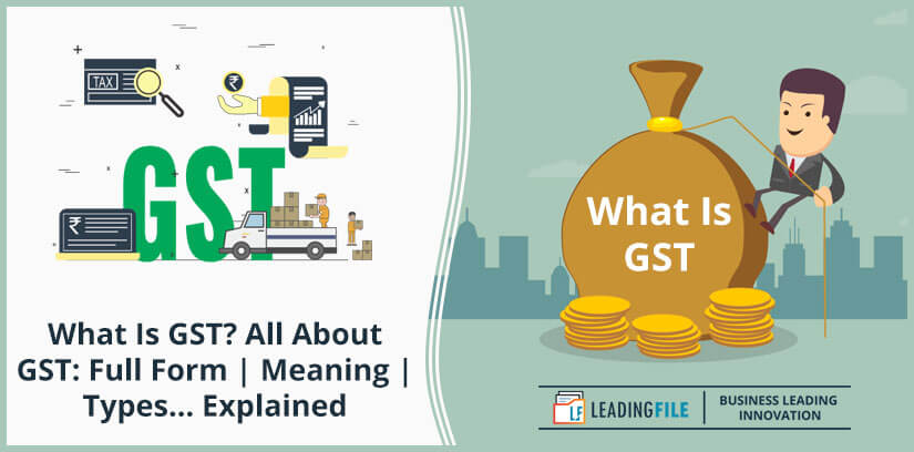 What Is GST -- All About GST - Full Form, Meaning, Types... Explained